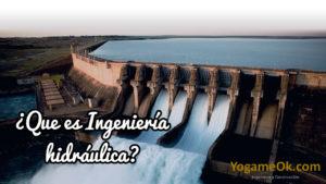 ¿Que es Ingeniería hidráulica?